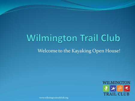 Www.wilmingtontrailclub.org Welcome to the Kayaking Open House!