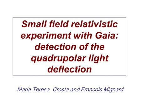 Maria Teresa Crosta and Francois Mignard Small field relativistic experiment with Gaia: detection of the quadrupolar light deflection.