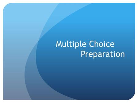 Multiple Choice Preparation. Things to Know Test date is Friday, May 15 th at 8:00 am First portion of the exam is a 60 minute, 75 question multiple choice.