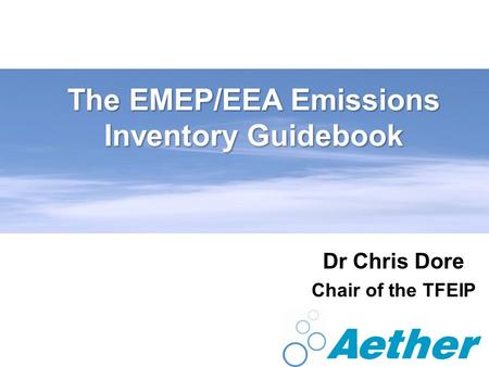 The EMEP/EEA Emissions Inventory Guidebook Dr Chris Dore Chair of the TFEIP.