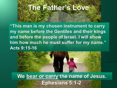 "The Father's Love The Family Name Ephesians 5:1-2 ""This man is my chosen instrument to carry my name before the Gentiles and their kings and before the."