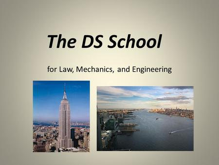 For Law, Mechanics, and Engineering The DS School.