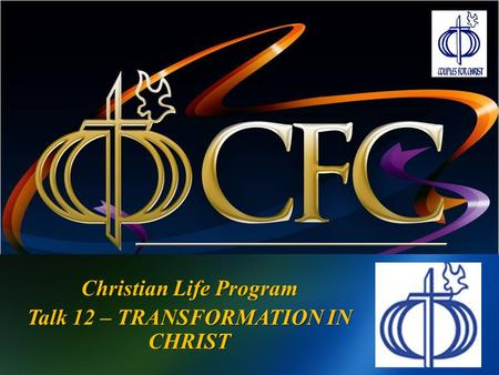 Christian Life Program Talk 12 – TRANSFORMATION IN CHRIST.