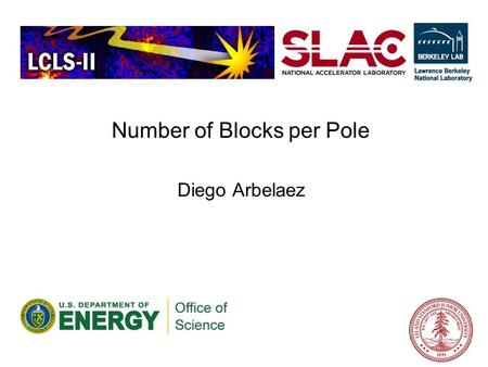 Number of Blocks per Pole Diego Arbelaez. Option – Number of Blocks per Pole Required magnetic field tolerance of ~10 -4 For a single gap this can be.