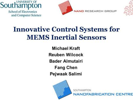 Innovative Control Systems for MEMS Inertial Sensors Michael Kraft Reuben Wilcock Bader Almutairi Fang Chen Pejwaak Salimi.