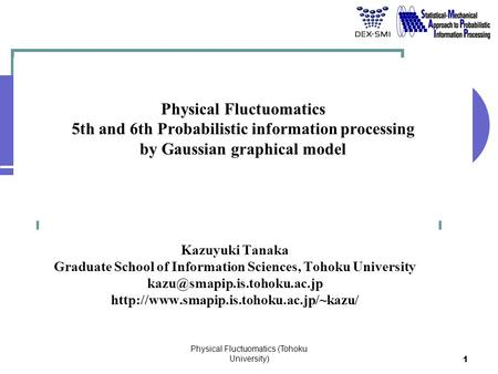 1 Physical Fluctuomatics 5th and 6th Probabilistic information processing by Gaussian graphical model Kazuyuki Tanaka Graduate School of Information Sciences,