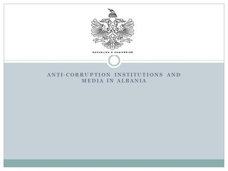 ANTI-CORRUPTION INSTITUTIONS AND MEDIA IN ALBANIA.