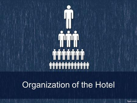 Organization of the Hotel. General Manager (GM) In charge of the operation and thus responsible for the overall performance of the hotel and its employees.