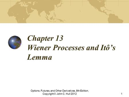 Chapter 13 Wiener Processes and Itô's Lemma