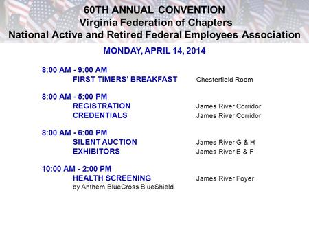 60TH ANNUAL CONVENTION Virginia Federation of Chapters National Active and Retired Federal Employees Association MONDAY, APRIL 14, 2014 8:00 AM - 9:00.