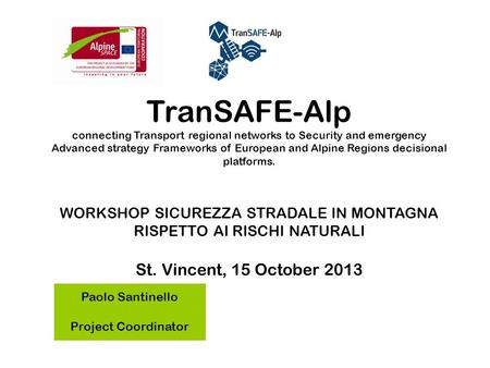 TranSAFE-Alp connecting Transport regional networks to Security and emergency Advanced strategy Frameworks of European and Alpine Regions decisional platforms.