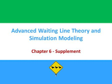 Advanced Waiting Line Theory and Simulation Modeling Chapter 6 - Supplement.