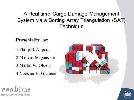 A Real-time Cargo Damage Management System via a Sorting Array Triangulation (SAT) Technique 1 Philip B. Alipour 2 Matteus Magnusson 3 Martin W. Olsson.