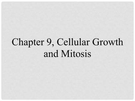 Chapter 9, Cellular Growth and Mitosis. WHY ARE CELLS SO SMALL? As cells get larger, their surface area to volume ratio keeps getting smaller. In other.