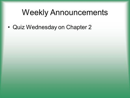 Weekly Announcements Quiz Wednesday on Chapter 2.