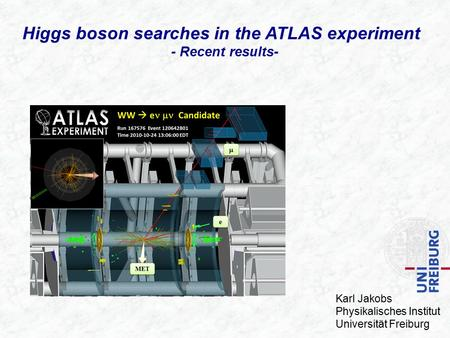 Higgs boson searches in the ATLAS experiment - - Recent results- Karl Jakobs Physikalisches Institut Universität Freiburg.