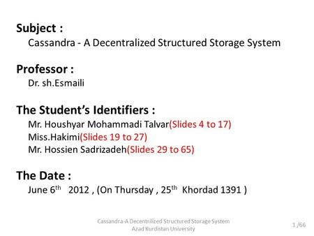 Cassandra-A Decentrilized Structured Storage System Azad Kurdistan University Subject : Cassandra - A Decentralized Structured Storage System Professor.