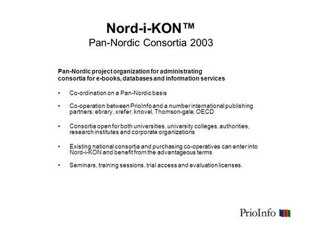Nord-i-KON™ Pan-Nordic Consortia 2003 Pan-Nordic project organization for administrating consortia for e-books, databases and information services Co-ordination.