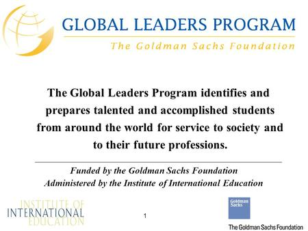 1 The Global Leaders Program identifies and prepares talented and accomplished students from around the world for service to society and to their future.