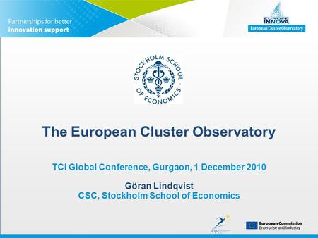 The European Cluster Observatory TCI Global Conference, Gurgaon, 1 December 2010 Göran Lindqvist CSC, Stockholm School of Economics.