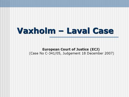 Vaxholm – Laval Case European Court of Justice (ECJ) (Case No C-341/05, Judgement 18 December 2007)