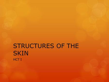 STRUCTURES OF THE SKIN HCT I.