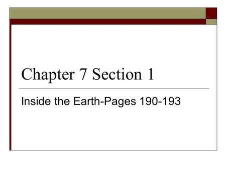 Chapter 7 Section 1 Inside the Earth-Pages 190-193.