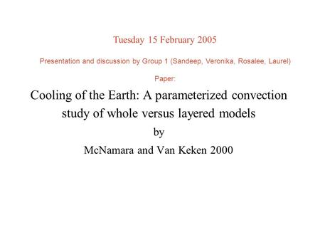 Cooling of the Earth: A parameterized convection study of whole versus layered models by McNamara and Van Keken 2000 Presentation on 15 Feb 2005 by Group.