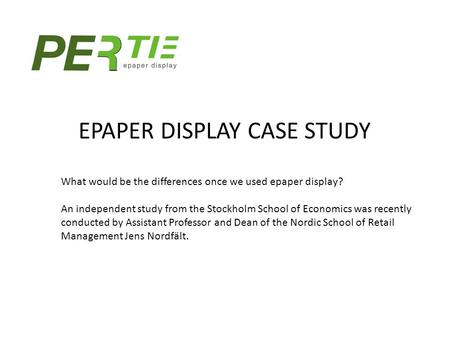 EPAPER DISPLAY CASE STUDY What would be the differences once we used epaper display? An independent study from the Stockholm School of Economics was recently.
