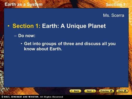 Earth as a System Section 1 Ms. Scerra Section 1: Earth: A Unique Planet –Do now: Get into groups of three and discuss all you know about Earth.