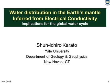 Water distribution in the Earth's mantle Inferred from Electrical Conductivity implications for the global water cycle Shun-ichiro Karato Yale University.