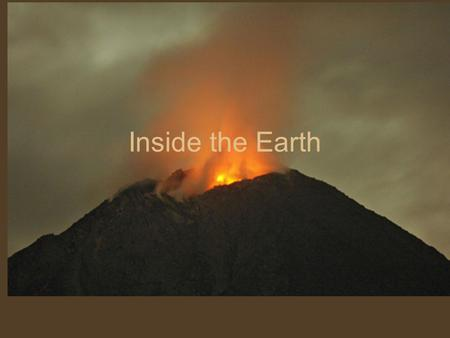 Inside the Earth. Chemical Composition (What it is made of) Crust Mantle Core.