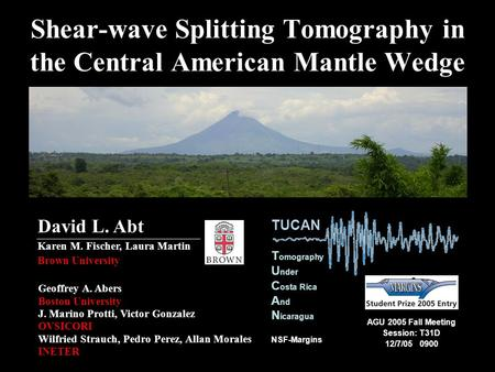 Shear-wave Splitting Tomography in the Central American Mantle Wedge Geoffrey A. Abers Boston University J. Marino Protti, Victor Gonzalez OVSICORI Wilfried.