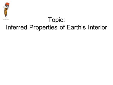 Topic: Inferred Properties of Earth's Interior