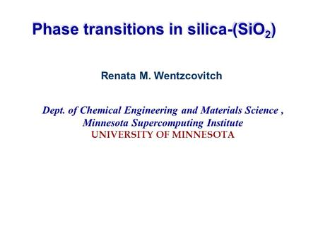 Renata M. Wentzcovitch Dept. of Chemical Engineering and Materials Science, Minnesota Supercomputing Institute UNIVERSITY OF MINNESOTA Phase transitions.