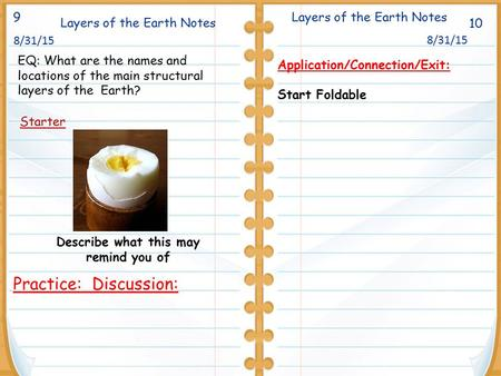 Layers of the Earth Notes 10 Starter Layers of the Earth Notes 8/31/15 Application/Connection/Exit: Start Foldable Practice: Discussion: 9 Describe what.