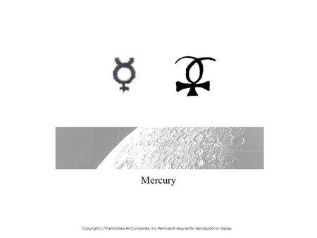 Mercury Copyright (c) The McGraw-Hill Companies, Inc. Permission required for reproduction or display.