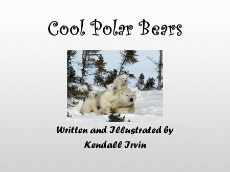 Cool Polar Bears Written and Illustrated by Kendall Irvin.