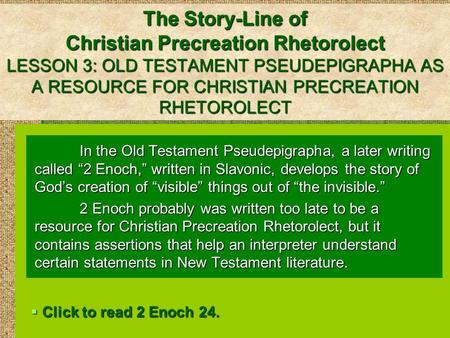 The Story-Line of Christian Precreation Rhetorolect LESSON 3: OLD TESTAMENT PSEUDEPIGRAPHA AS A RESOURCE FOR CHRISTIAN PRECREATION RHETOROLECT In the Old.