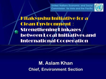 United Nations Economic and Social Commission for Asia and the Pacific Kitakyushu Initiative for a Clean Environment : Strengthening Linkages between Local.