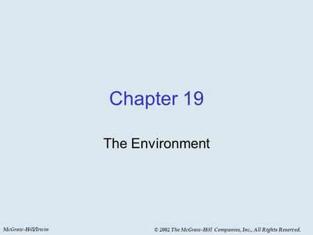 McGraw-Hill/Irwin © 2002 The McGraw-Hill Companies, Inc., All Rights Reserved. Chapter 19 The Environment.