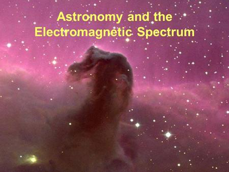 Astronomy and the Electromagnetic Spectrum