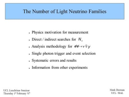 The Number of Light Neutrino Families ● Physics motivation for measurement ● Direct / indirect searches for ● Analysis methodology for ● Single photon.