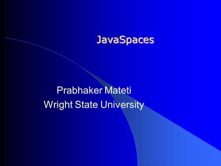JavaSpaces Prabhaker Mateti Wright State University.