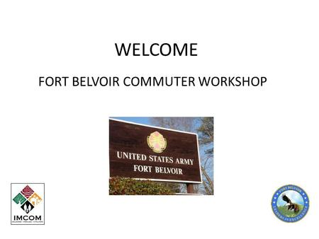 WELCOME FORT BELVOIR COMMUTER WORKSHOP. RIDESHARING CARPOOL AND VANPOOL SAVE TIME AND MONEY!