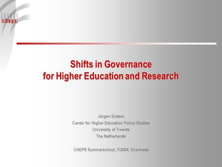Shifts in Governance for Higher Education and Research Jürgen Enders Center for Higher Education Policy Studies University of Twente The Netherlands CHEPS.