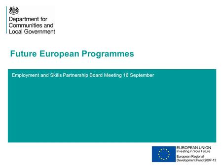 1 Employment and Skills Partnership Board Meeting 16 September Future European Programmes 20XX.