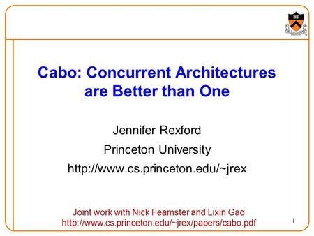 1 Cabo: Concurrent Architectures are Better than One Jennifer Rexford Princeton University  Joint work with Nick Feamster.