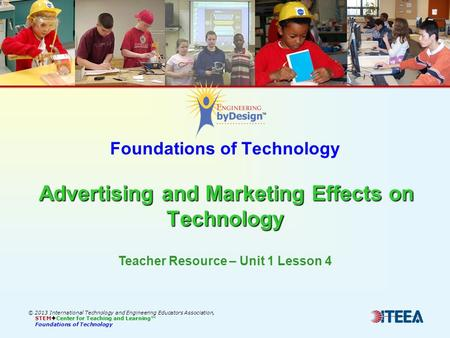 Advertising and Marketing Effects on Technology Foundations of Technology Advertising and Marketing Effects on Technology © 2013 International Technology.
