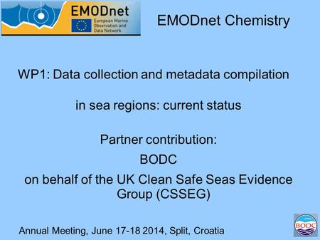 Annual Meeting, June 17-18 2014, Split, Croatia WP1: Data collection and metadata compilation in sea regions: current status EMODnet Chemistry Partner.